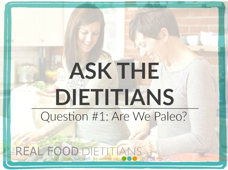 Ask the Dietitians-Are We Paleo?