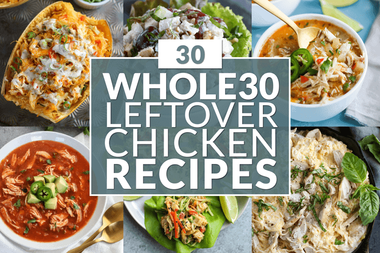 30 Whole30 Leftover Chicken Recipes The Real Food Dietitians