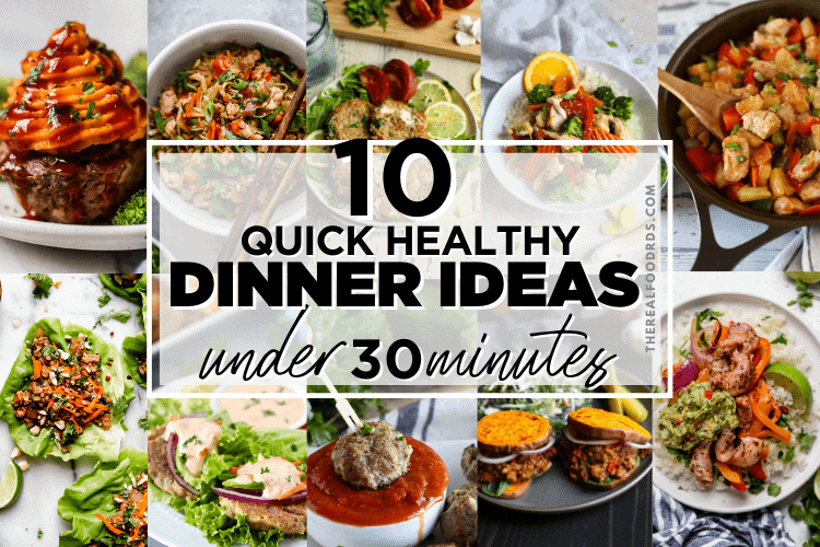 A collage of 10 quick and healthy dinners all ready in under 30 minutes