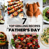 A collage of seven easy grilling recipes for Father's Day.